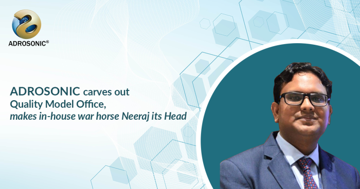 ADROSONIC carves out Quality Model Office, makes in-house war horse Neeraj its Head